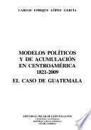 Modelos políticos y de acumulación en Centroamérica, 1821-2009