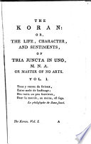 The Koran: Or, Essays, Sentiments, Characters, and Callimachies, of Tria Juncta in Uno, M. N. A. Or Master of No Arts. Three Volumes Complete in One