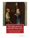 The Light Princess, and Other Fairy Tales. by