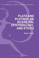 Plato and Plotinus on Mysticism  Epistemology  and Ethics