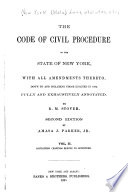 The Code of Civil Procedure of the State of New York  with All Amendments Thereto  Down to and Including Those Enacted in 1894  Fully and Exhaustively Annotated