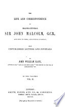 The Life and Correspondence of Major General Sir John Malcolm  G C B   Late Envoy to Persia  and Governor of Bombay  from Unpublished Letters and Journals