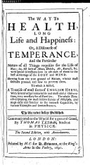 The Way to Health  Long Life and Happiness  Or  a Discourse of Temperance and the     Things Requisite for the Life of Man     To which is Added  a Treatise of Most Sorts of English Herbs  Etc   A Dialogue Between an East Indian Brackmanny     and a French Gentleman  Concerning the Present Affairs of Europe      The Second Edition  with Amendments