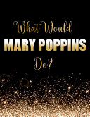 What Would Mary Poppins Do
