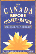 Canada Before Confederation: A Study on Historical Geography