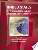 US Air Transportation Industry Business Law Handbook Volume 1 Strategic Information and Important Regulations