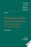 Immanuel Kant: Prolegomena to Any Future Metaphysics  : That Will Be Able to Come Forward as Science: With Selections from the Critique of Pure Reason