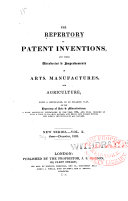 The Repertory of Patent Inventions, and Other Discoveries and Improvements in Arts, Manufactures, and Agriculture
