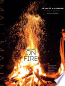 """Mallmann on Fire: 100 Inspired Recipes to Grill Anytime, Anywhere"" by Francis Mallmann, Peter Kaminsky"