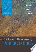"""The Oxford Handbook of Public Policy"" by Robert E. Goodin, Michael Moran, Martin Rein, Michael Moran, Robert Edward Goodin, Martin Rein, Professor of Urban Studies Martin Rein, Robert E. Goodin"