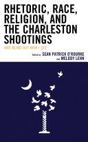 Rhetoric  Race  Religion  and the Charleston Shootings