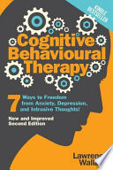 Cognitive Behavioural Therapy  : 7 Ways to Freedom from Anxiety, Depression, and Intrusive Thoughts