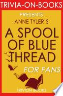 A Spool of Blue Thread  A Novel by Anne Tyler  Trivia On Books