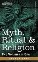 Myth, Ritual & Religion (Two Volumes in One)