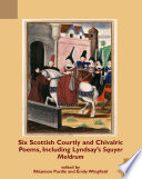 Six Scottish Courtly And Chivalric Poems Including Lyndsay S Squyer Meldrum