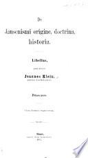 De Jansenismi origine, doctrina, historia Libellus. pt. 1