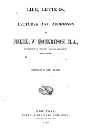 Life  Letters  Lectures  and Addresses of Fredk  W  Robertson  Incumbent of Trinity Chapel  Brighton  1847 1853