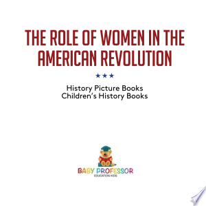Download The Role of Women in the American Revolution - History Picture Books | Children's History Books Free Books - Dlebooks.net