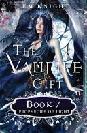 The Vampire Gift 7: Prophecies of Light