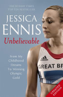 Jessica Ennis  Unbelievable   From My Childhood Dreams To Winning Olympic Gold