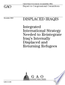Displaced Iraqis Integrated International Strategy Needed To Reintegrate Iraq S Internally Displaced And Returning Refugees