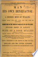 Man his own Benefactor     reduction in the price of bread     potatoes grown in sawdust  etc  Third edition Book