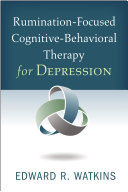 Rumination Focused Cognitive Behavioral Therapy for Depression