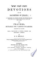 Devotions for the daughters of Israel  a collection of concise prayers for Jewish females     translated     from a prayer book     by M  H  Bresslau