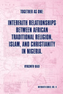 Together as One: Interfaith Relationships between African Traditional Religion, Islam, and Christianity in Nigeria. Pdf/ePub eBook