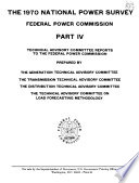 The 1970 National Power Survey [of The] Federal Power Commission: Technical Advisory Committee reports to the Federal Power Commission, prepared by the Generation Technical Advisory Committee, the Transmission Technical Advisory Committee, the Distribution Technical Advisory Committee on Load Forecasting Methodology