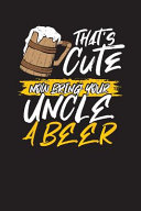 That s Cute Now Bring Your Uncle a Beer