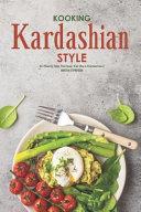 Kooking Kardashian Style  40 Reality Star Recipes  Eat Like a Kardashian