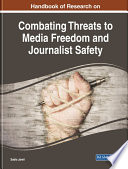 Handbook Of Research On Combating Threats To Media Freedom And Journalist Safety