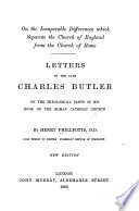 On the insuperable differences which separate the Church of England from the Church of Rome  Letters to the late C  Butler on the theological parts of his Book of the Roman Catholic Church     New edition
