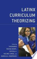 Latinx Curriculum Theorizing
