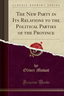 The New Party in Its Relations to the Political Parties of the Province  Classic Reprint