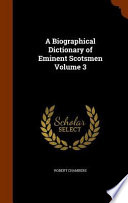 A Biographical Dictionary of Eminent Scotsmen Volume 3