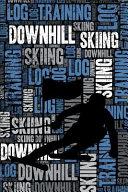 Downhill Skiing Training Log and Diary  Downhill Skiing Training Journal and Book for Skier and Coach   Downhill Skiing Notebook Tracker