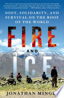 Fire And Ice Soot Solidarity And Survival On The Roof Of The World Book