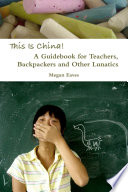 This Is China: A Guidebook for Teachers, Backpackers and Other Lunatics Pdf/ePub eBook