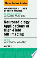 Neuroradiology Applications of High Field MR Imaging  An Issue of Neuroimaging Clinics   E Book