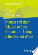 Animals and their Relation to Gods, Humans and Things in the Ancient World