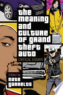 """The Meaning and Culture of Grand Theft Auto: Critical Essays"" by Nate Garrelts"