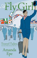 A Fly Girl  Travel Tales of an Exotic British Airways Cabin Crew