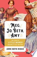 Meg  Jo  Beth  Amy  The Story of Little Women and Why It Still Matters Book
