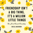Friendship Isn t a Big Thing  It s a Million Little Things  The Art of Female Friendship