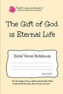 The Gift of God Is Eternal Life  Bible Verse Notebook  Blank Journal Style Line Ruled Pages  Christian Writing Journal  Sermon Notes  Prayer Journal