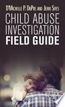Child Abuse Investigation Field Guide Book