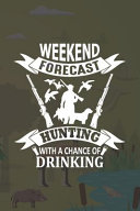 Weekend Forecast Hunting with a Chance of Drinking