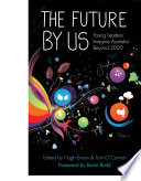 Future By Us The Australia Beyond 2020 Book